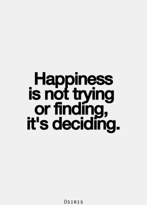 happinessisnottryingorfindingitsdeciding-146405758748clp